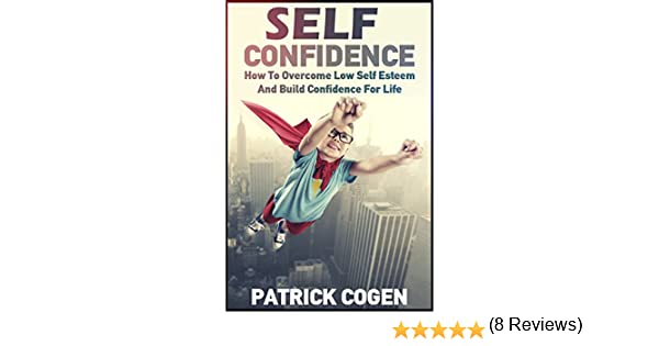 Self Confidence - How To Overcome Low Self Esteem And Build ...