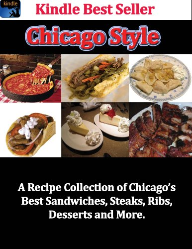 "Chicago Style ""A Recipe Collection of Chicago's Best Sandwiches, Steaks, Ribs, Desserts and More"" by Robert Kocialkowski"