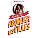 297 Phrases pour Aborder les Filles (French Edition)