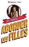 297 Phrases pour Aborder les Filles par ArtdeSeduire.com