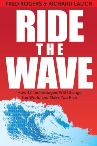 Read Online By Fred A. Rogers - Ride the Wave: How 12 Technologies will Change the World and Make (2nd Edition) (2013-08-15) [Paperback] PDF