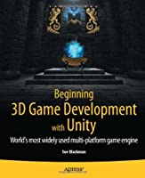 Beginning 3D Game Development with Unity: All-in-one, multi-platform game development Front Cover