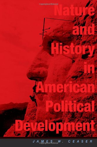 Nature and History in American Political Development: A Debate (Alexis De Tocqueville Lectures in American Politics)