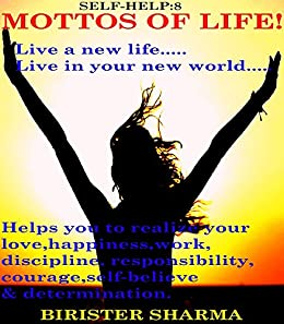 SELF-HELP8:MOTTOS OF LIFE! (Live a new life...Live in new World...Gives you a new resolution: Self help & self help books, motivational self help books, self esteem books, motivational self help by [Sharma, Birister]
