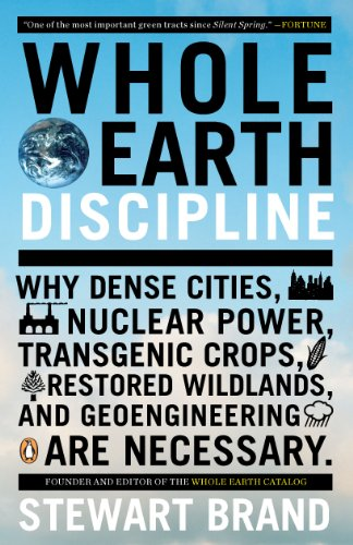 Whole Earth Discipline: Why Dense Cities, Nuclear Power, Transgenic Crops, Restored Wildlands, and Geoengineering Are Necessary cover