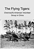 The Flying Tigers: Chennault's American Volunteer Group in China