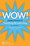 Wow! Adding Pizzazz to Teaching and Learning, Second Edition, Stephen G. Barkley and Terri Bianco, 1892334364