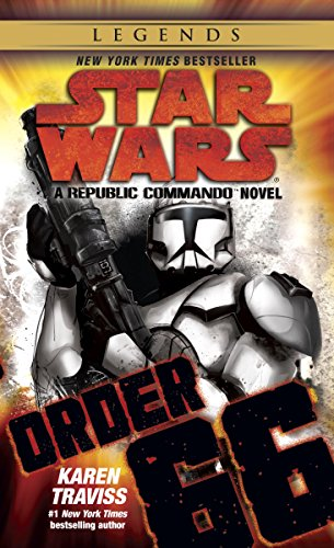 Order 66: Star Wars Legends (Republic Commando): A Republic Commando Novel (Star Wars: Republic Commando Book 4)