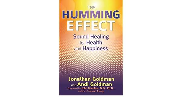 The Humming Effect: Sound Healing for Health and Happiness (English Edition) eBook: Jonathan Goldman, Andi Goldman, John Beaulieu: Amazon.es: Tienda Kindle