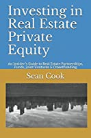 Investing in Real Estate Private Equity: An Insider's Guide to Real Estate Partnerships, Funds, Joint Ventures & Crowdfunding