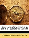 img - for Sulla Municipalizzazione; Studio Economico-Sociale (French Edition) book / textbook / text book