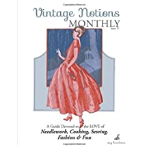 Vintage Notions Monthly - Issue 17: A Guide Devoted to the Love of Needlework, Cooking, Sewing, Fashion & Fun