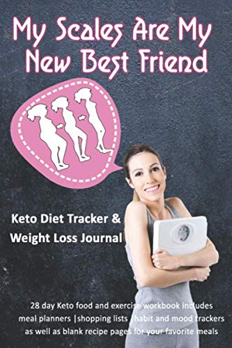 My Scales Are My New Best Friend: Keto Diet Tracker & Weight Loss Journal: 28 day Keto food and exercise workbook includes meal planners |shopping lists | mood trackers and blank recipe pages