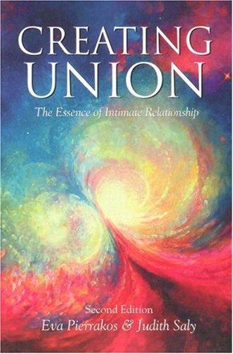 Creating Union: The Essence of Intimate Relationship (Pathwork Series) [Paperback] [2002] (Author) Eva Pierrakos, Judith Saly
