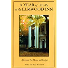 A Year of Teas at the Elmwood Inn: Twelve Months of Menus and Recipes