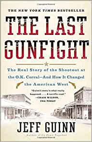 The Last Gunfight: The Real Story of the Shootout at the O.K. ...
