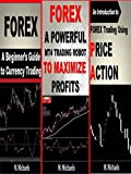 Forex Box Set:  Beginner's Guide/Downloadable MT4 Trading Robot/Introduction to Price Action (Forex,Forex for Beginners,Currency Trading, Foreign Exchange,Trading ... Strategies,Price Action,Trading Robot)
