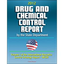 2012 Drug and Chemical Control Report by the State Department (Volume I of the International Narcotics Control Strategy Report - INCSR)