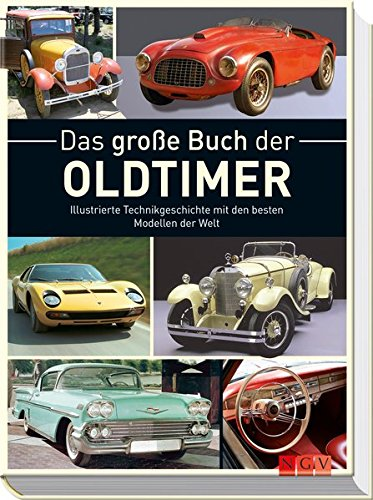 Das große Buch der Oldtimer: Illustrierte Technikgeschichte mit den besten Modellen der Welt