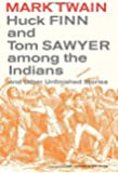 Huck Finn and Tom Sawyer among the Indians: And Other Unfinished Stories (Mark Twain Library)