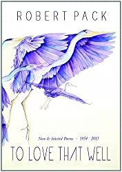To Love That Well: New and Selected Poems, 1954-2013