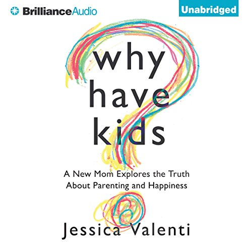 Why Have Kids?: A New Mom Explores the Truth About Parenting and Happiness Audiobook [Free Download by Trial] thumbnail