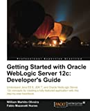 Getting Started with Oracle WebLogic Server 12c, Fabio Mazanatti Nunes and William Markito Oliveira, 1849686963