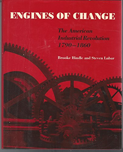 Engines of Change: The American Industrial Revolution, 1790 - 1860