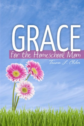 Grace for the Homeschool Mom by [Chilver, Tamara L.]