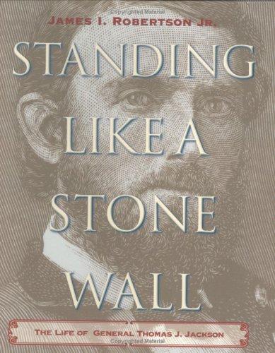 Standing Like a Stone Wall: The Life of General Thomas J. Jackson