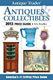 Antique Trader Antiques & Collectibles Price Guide 2013 (Antique Trader's Antiques & Collectibles Price Guide)