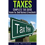 Taxes: Complete Tax Guide - Income Tax, Small Business & Investments (Taxes, Tax Deduction, Tax Refund)