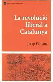 La revolució liberal a Catalunya Biblio. Història de Catalunya: Amazon.es: Fontana Lázaro, Josep: Libros