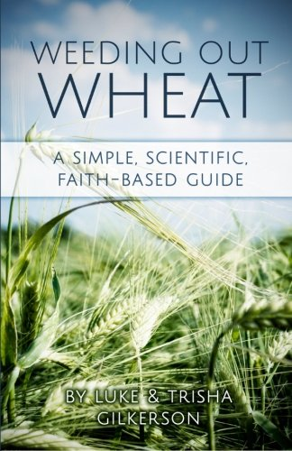 Weeding Out Wheat: A Simple, Scientific, Faith Based Guide