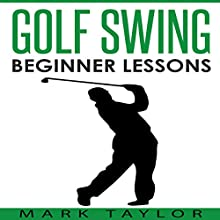 Golf Swing: Beginner Lessons | Livre audio Auteur(s) : Mark Taylor Narrateur(s) : Forris Day Jr