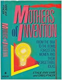 Mothers of Invention: From the Bra to the Bomb : Forgotten Women and Their Unforgettable Ideas