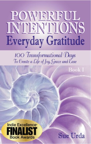 Powerful Intentions Everyday Gratitude - 100 Transformational Days to Create a Life of Joy, Grace and Ease