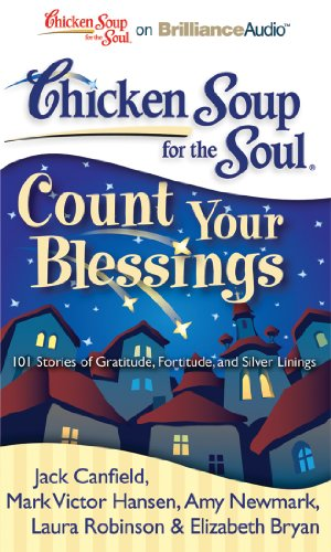 Chicken Soup for the Soul: Count Your Blessings: 101 Stories of Gratitude, Fortitude, and Silver Linings (Laura Story Blessings Cd)