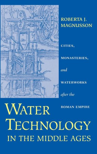 Water Technology in the Middle Ages: Cities, Monasteries, and Waterworks after the Roman Empire: Cities, Monasteries and Waterworks After the Roman Empire ... Studies in the History of Technology)