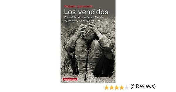 Los vencidos: Por qué la Primera Guerra Mundial no concluyó del todo, 1917-1923 eBook: Robert Gerwarth: Amazon.es: Tienda Kindle