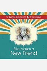 The Amazing Adventures of Ellie The Elephant: Ellie Makes A New Friend! (Volume 1) Paperback