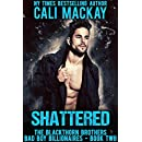 Shattered: A Bad Boy Billionaire Romance (The Blackthorn Brothers Book 2)