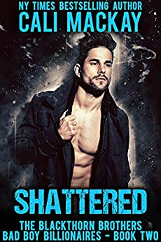 Shattered: A Bad Boy Billionaire Romance (The Blackthorn Brothers Book 2) by [MacKay, Cali]