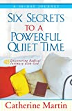 Six Secrets to a Powerful Quiet Time, Catherine Martin, 0976688697