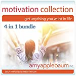 The Motivation Collection: Get Anything You Want in Life | Amy Applebaum