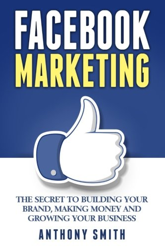 Price comparison product image Facebook Marketing: The Secret to Building Your Brand, Making Money and Growing Your Business
