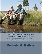 Floating Flies and How To Dress Them: Fly Tying and Hints On Fly Fishing For Trout and Grayling