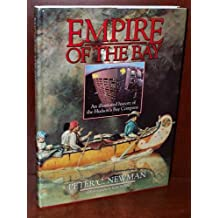 Empire Of The Bay - An Illustrated History Of The Hudson's Bay Company