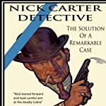 The Solution Of A Remarkable Case: Nick Carter Detective Library, Book 1   Nicholas Carter