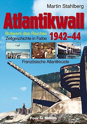 Atlantikwall 1942-44, Band I: Französische Atlantikküste. – Bollwerk des Reiches. Zeitgeschichte in Farbe